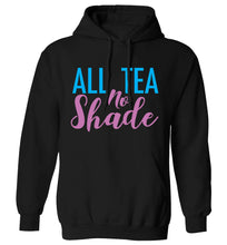 All tea no shade adults unisex black hoodie 2XL
