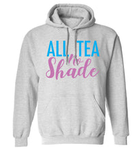 All tea no shade adults unisex grey hoodie 2XL