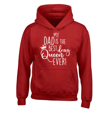 My dad is the best drag Queen ever children's red hoodie 12-13 Years