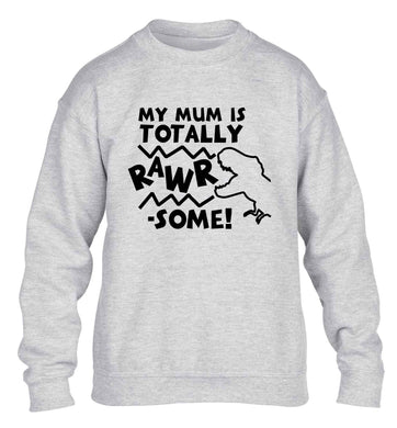 My mum is totally rawrsome children's grey sweater 12-13 Years