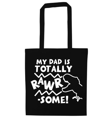 My dad is totally rawrsome black tote bag