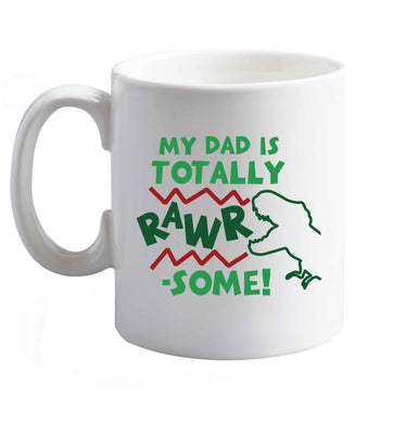 10 oz My dad is totally rawrsome ceramic mug right handed