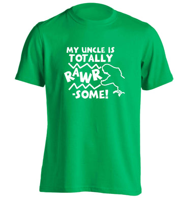 My uncle is totally rawrsome adults unisex green Tshirt small