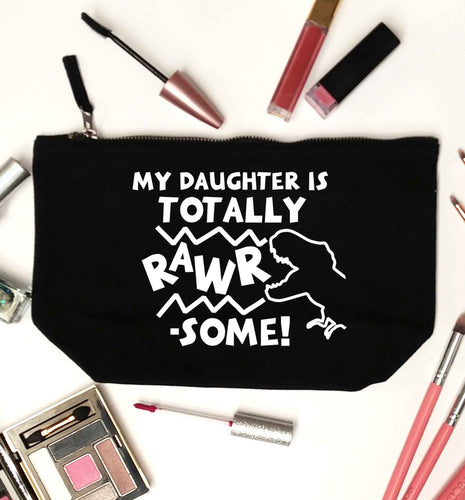 My daughter is totally rawrsome black makeup bag