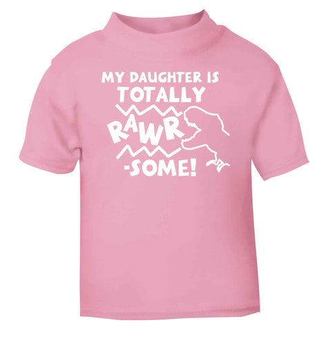 My daughter is totally rawrsome light pink baby toddler Tshirt 2 Years