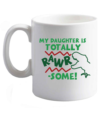 10 oz My daughter is totally rawrsome ceramic mug right handed