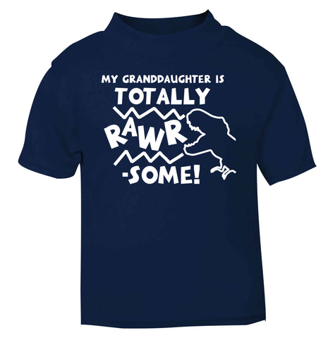 My granddaughter is totally rawrsome navy baby toddler Tshirt 2 Years