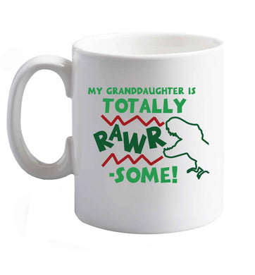 10 oz My granddaughter is totally rawrsome ceramic mug right handed