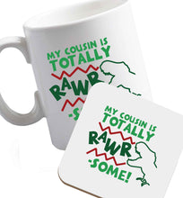10 oz My cousin is totally rawrsome ceramic mug and coaster set right handed
