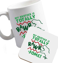 10 oz My brother is totally rawrsome ceramic mug and coaster set right handed