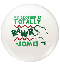 My brother is totally rawrsome small 25mm Pin badge