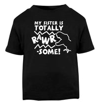 My sister is totally rawrsome Black baby toddler Tshirt 2 years