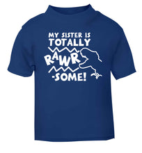 My sister is totally rawrsome blue baby toddler Tshirt 2 Years