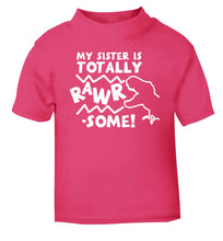 My sister is totally rawrsome pink baby toddler Tshirt 2 Years
