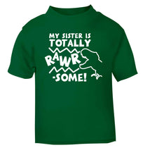 My sister is totally rawrsome green baby toddler Tshirt 2 Years