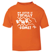 My sister is totally rawrsome orange baby toddler Tshirt 2 Years