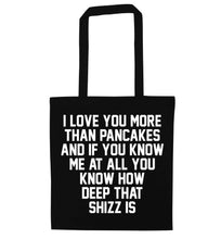 I love you more than pancakes and if you know me at all you know how deep that shizz is black tote bag