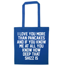 I love you more than pancakes and if you know me at all you know how deep that shizz is blue tote bag