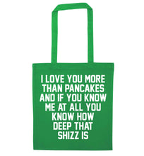 I love you more than pancakes and if you know me at all you know how deep that shizz is green tote bag