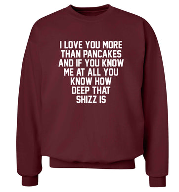 I love you more than pancakes and if you know me at all you know how deep that shizz is adult's unisex maroon sweater 2XL