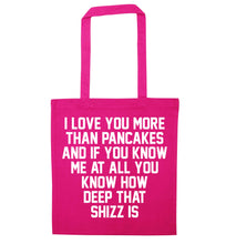 I love you more than pancakes and if you know me at all you know how deep that shizz is pink tote bag