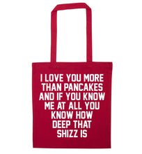 I love you more than pancakes and if you know me at all you know how deep that shizz is red tote bag