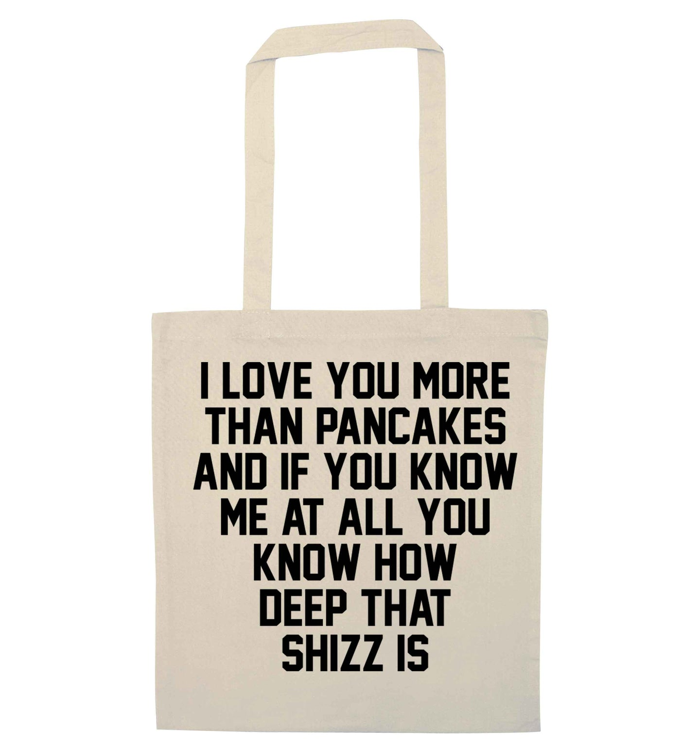 I love you more than pancakes and if you know me at all you know how deep that shizz is natural tote bag
