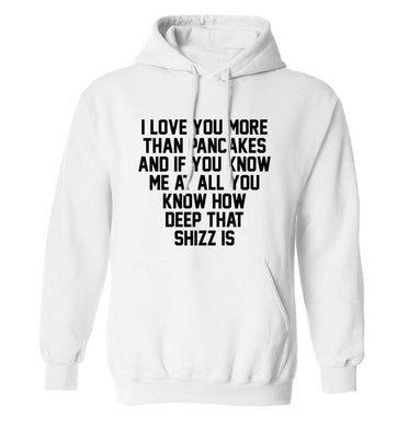 I love you more than pancakes and if you know me at all you know how deep that shizz is adults unisex white hoodie 2XL
