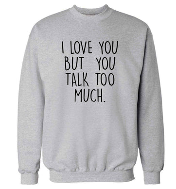 I love you but you talk too much adult's unisex grey sweater 2XL