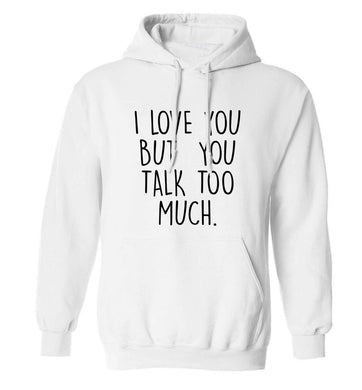 I love you but you talk too much adults unisex white hoodie 2XL