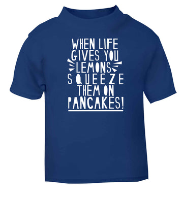 When life gives you lemons squeeze them on pancakes! blue baby toddler Tshirt 2 Years