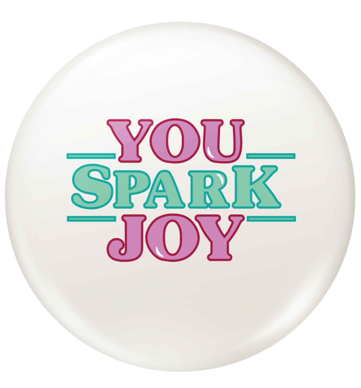 You spark joy small 25mm Pin badge