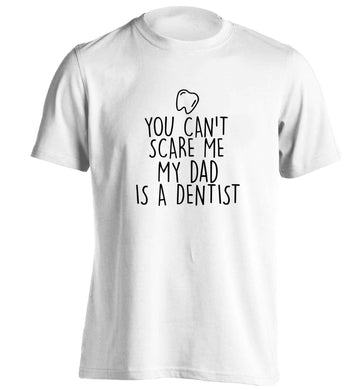 You can't scare me my dad is a dentist adults unisex white Tshirt 2XL