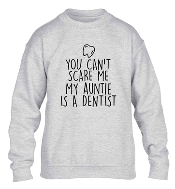 You can't scare me my auntie is a dentist children's grey sweater 12-13 Years