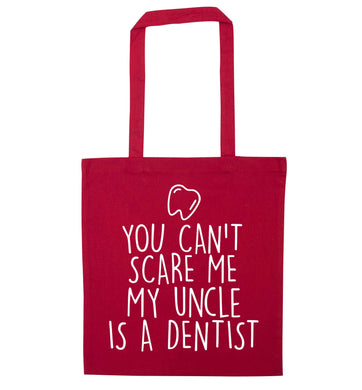 You can't scare me my uncle is a dentist red tote bag