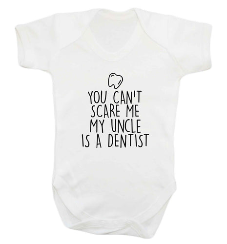 You can't scare me my uncle is a dentist baby vest white 18-24 months