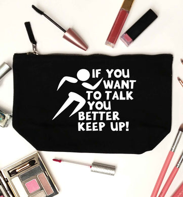 If you want to talk you better keep up! black makeup bag