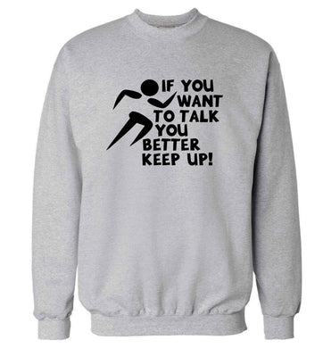 If you want to talk you better keep up! adult's unisex grey sweater 2XL