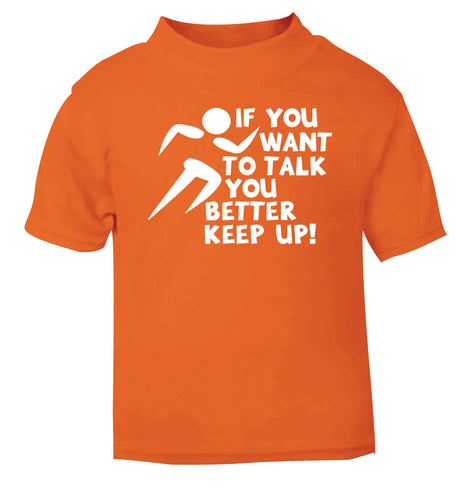 If you want to talk you better keep up! orange baby toddler Tshirt 2 Years