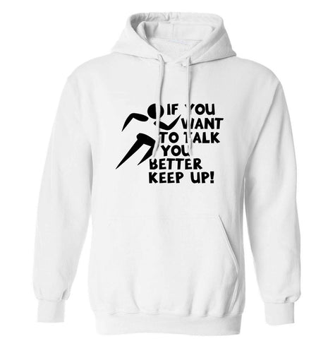 If you want to talk you better keep up! adults unisex white hoodie 2XL
