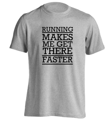 Running makes me get there faster adults unisex grey Tshirt 2XL
