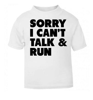 Sorry I can't talk and run white baby toddler Tshirt 2 Years