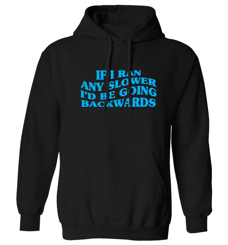 If I ran any slower I'd be going backwards adults unisex black hoodie 2XL
