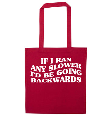If I ran any slower I'd be going backwards red tote bag