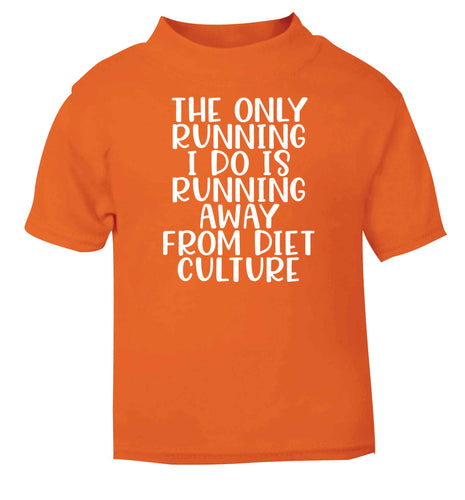 The only running I do is running away from diet culture orange baby toddler Tshirt 2 Years