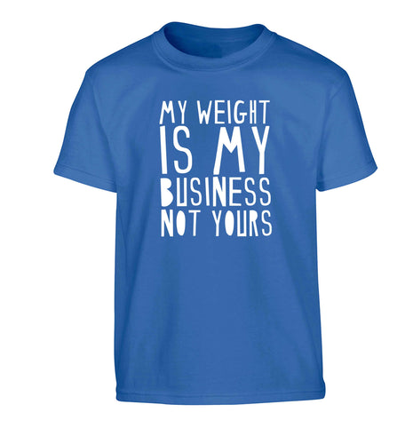 My weight is my business not yours Children's blue Tshirt 12-13 Years