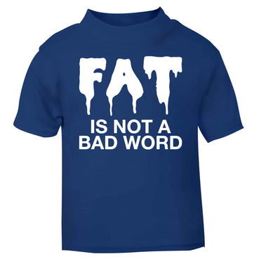 Fat is not a bad word blue baby toddler Tshirt 2 Years