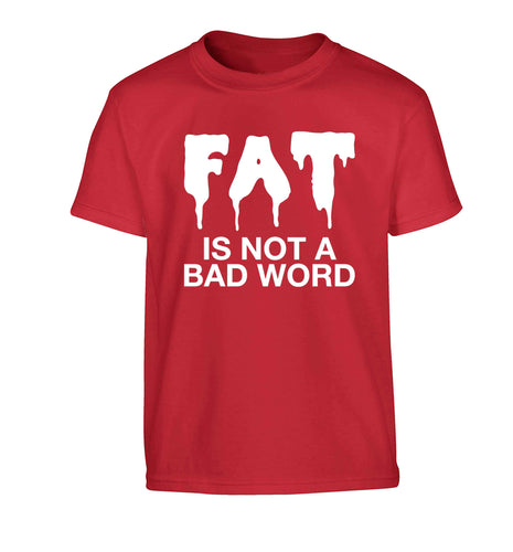 Fat is not a bad word Children's red Tshirt 12-13 Years