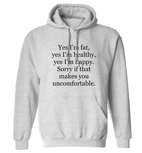 Yes I'm fat, yes I'm healthy, yes I'm happy. Sorry if that makes you uncomfortable adults unisex grey hoodie 2XL