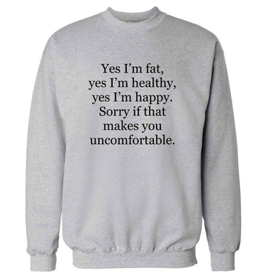 Yes I'm fat, yes I'm healthy, yes I'm happy. Sorry if that makes you uncomfortable adult's unisex grey sweater 2XL